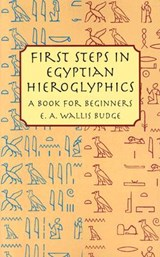 First Steps in Egyptian Hieroglyphics | E. A. Wallis Budge |