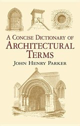 A Concise Dictionary of Architectural Terms | John Henry Parker |