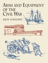 Arms and Equipment of the Civil War | Jack Coggins |