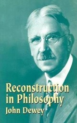 Reconstruction in Philosophy | John Dewey |