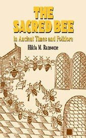 The Sacred Bee in Ancient Times and Folklore | Hilda M. Ransome |