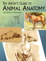 The Artist's Guide to Animal Anatomy | Gottfried Bammes |