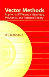 Vector Methods Applied to Differential Geometry, Mechanics, and Potential Theory | D. E. Rutherford |