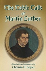 The Table Talk of Martin Luther | Martin Luther |