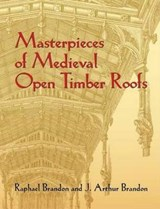Masterpieces of Medieval Open Timber Roofs | Raphael Brandon |