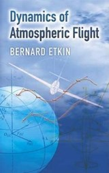 Dynamics of Atmospheric Flight | Bernard Etkin |