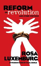 Reform or Revolution and Other Writings | Rosa Luxemburg |