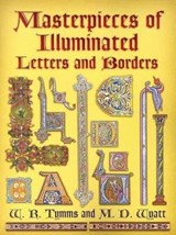 Masterpieces of Illuminated Letters and Borders | W. R. Tymms |