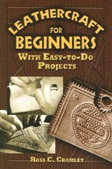 Leathercraft for Beginners | Ross C. Cramlet |