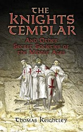 The Knights Templar and Other Secret Societies of the Middle Ages