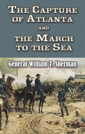 The Capture of Atlanta and the March to the Sea | William Tecumseh Sherman |
