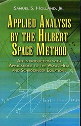 Applied Analysis by the Hilbert Space Method | Samuel S. Holland |