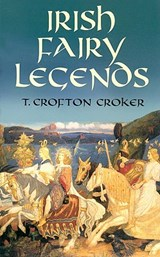 Irish Fairy Legends | T. Crofton Croker |