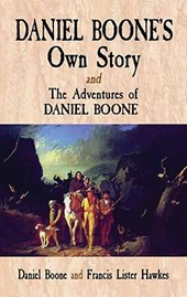 Daniel Boone's Own Story: AND The Adventures of Daniel Boone