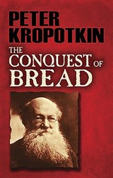 The Conquest of Bread | Peter Kropotkin |