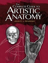 The Complete Guide to Artistic Anatomy | John C. L. Sparkes |