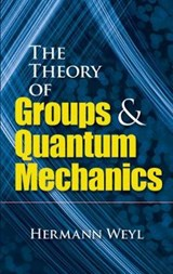 The Theory of Groups and Quantum Mechanics | Hermann Weyl ; H. P. Robertson |