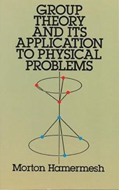 Group Theory and Its Application to Physical Problems | Morton Hamermesh |