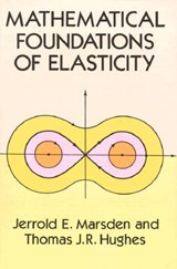 Mathematical Foundations of Elasticity | Jerrold E. Marsden |