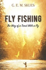 Fly Fishing | G. E. M. Skues |