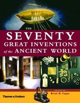 The Seventy Great Inventions of the Ancient World | Brian M. Fagan |