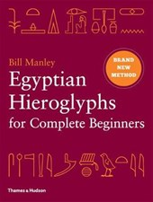 Egyptian Hieroglyphs for Complete Beginners | Bill Manley |