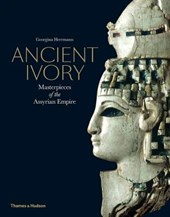 Ancient ivory : masterpieces of the assyrian empire