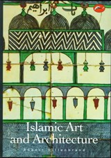 Islamic Art and Architecture | Robert Hillenbrand |