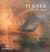 Turner in his time | Andrew Wilton |