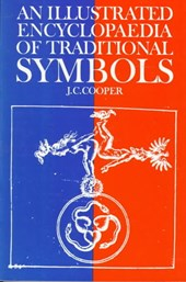 Illustrated Encyclopaedia of Traditional Symbols | J C Cooper |