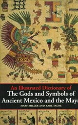 An Illustrated Dictionary of the Gods and Symbols of Ancient Mexico and the Maya | Miller, Mary ; Taube, Karl |