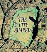 City shaped: urban patterns and meanings through history | Spiro Kostof |