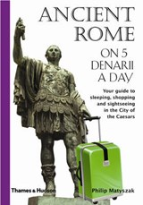 Ancient Rome on Five Denarii a Day | Philip Matyszak |