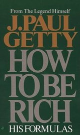How to Be Rich | J. Paul Getty |