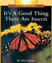 It's a Good Thing There Are Insects (Rookie Read-About Science: Animals)