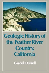 Geologic History of the Feather River Country, California | Cordell Durrell |