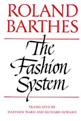 The Fashion System | Roland Barthes ; Matthew Ward ; Richard Howard |