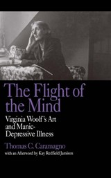 The Flight of the Mind - Virginia Woolf's Art & Manic-Depressive Illness | Caramagno |
