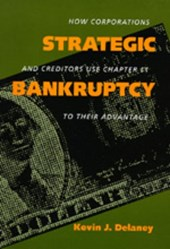 Strategic Bankruptcy - How Corporations & Creditors Use Chapter 11 to their Advantage (Paper)