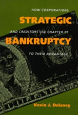 Strategic Bankruptcy - How Corporations & Creditors Use Chapter 11 to their Advantage (Paper) | Kevin J Delaney |