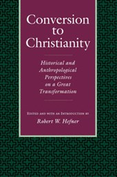 Conversion To Christianity - Historical & Anthropological Perspectives On a Great Transformation (Paper) | Robert W. Hefner |