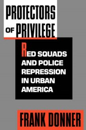 Protectors of Privilege - Red Squads & Police Repression in Urban America (Paper)