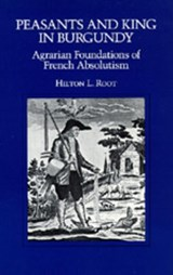 Peasants & King in Burgundy - Agrarian Foundations  of French Absolutism (Paper) | Hilton L. Root |