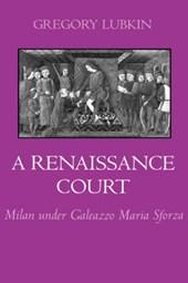A Renaissance Court - Milan Under Galeazzo Maria Sforza