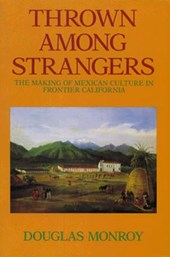 Thrown Among Strangers - The Making of Mexican Culture in Frontier California | Douglas Monroy |