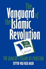 The Vanguard of the Islamic Revolution - The Jama'At-I Islami of Pakistan | Seyyed Vali Rez Nasr |