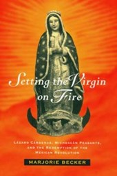 Setting the Virgin on Fire - Lazaro Cardenas, Michoacan Peasants & the Redemption of the Mexican Revolution (Paper)