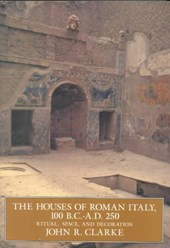 The Houses of Roman Italy 100 BC-AD 250 - Ritual, Space & Decoration | John R. Clarke |