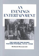 An Evening's Entertainment - The Age of the Silent  Feature Picture, 1915-1928 | Richard Koszarski |