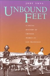 Unbound Feet - A Social History of Chinese Women in San Francisco
